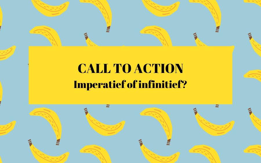 Call to action: gebruik je infinitief of imperatief